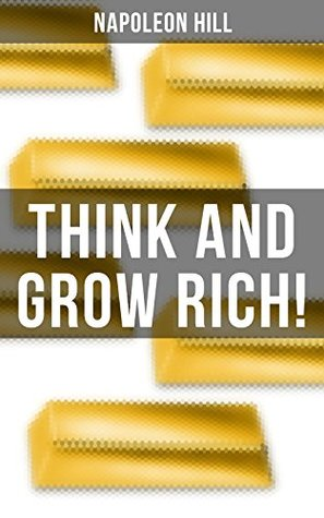 THINK AND GROW RICH!: A classic personal development & self-help book