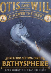 Otis and Will Discover the Deep: The Record-Setting Dive of the Bathysphere Pdf Book