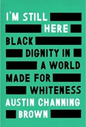 I'm Still Here: Black Dignity in a World Made for Whiteness Book Pdf
