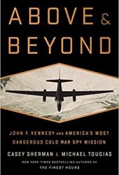 Above and Beyond: John F. Kennedy and America's Most Dangerous Cold War Spy Mission Book