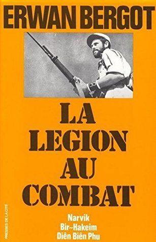 La Legion Au Combat: Narvik Bir-Hakeim Dien Bien Phu