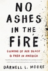 No Ashes in the Fire: Coming of Age Black and Free in America Pdf Book
