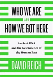 Who We Are and How We Got Here: Ancient DNA and the New Science of the Human Past Book