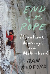 End of the Rope: Mountains, Marriage, and Motherhood Book
