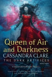 Queen of Air and Darkness (The Dark Artifices, #3)