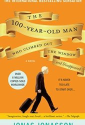 The Hundred-Year-Old Man Who Climbed Out of the Window and Disappeared (The Hundred-Year-Old Man, #1) Pdf Book