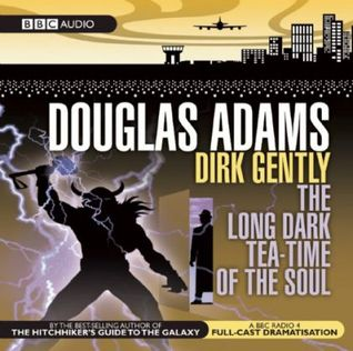 Dirk Gently: The Long Dark Tea-Time Of The Soul: A BBC Radio Full-Cast Dramatization