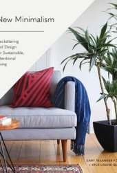 New Minimalism: Decluttering and Design for Sustainable, Intentional Living Book