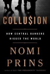 Collusion: How Central Bankers Rigged the World Book
