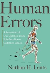 Human Errors: A Panorama of Our Glitches, from Pointless Bones to Broken Genes Book