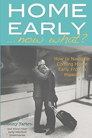 Home Early ... Now What?: How to Navigate Coming Home Early from a Mission