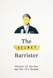 The Secret Barrister: Stories of the Law and How It's Broken Book Pdf