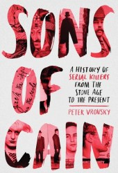 Sons of Cain: A History of Serial Killers from the Stone Age to the Present Pdf Book