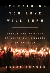 Everything You Love Will Burn: Inside the Rebirth of White Nationalism in America Book Pdf