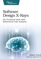 Software Design X-Rays: Fix Technical Debt with Behavioral Code Analysis Pdf Book