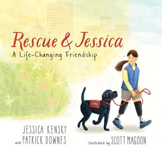 """""""Rescue & Jessica A Life-Changing Friendship,"""" written by Jessica Kensky and Patrick Downes, illustrated by Scott Magoon"""