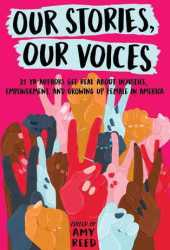 Our Stories, Our Voices: 21 YA Authors Get Real About Injustice, Empowerment, and Growing Up Female in America Pdf Book