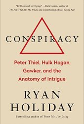 Conspiracy: Peter Thiel, Hulk Hogan, Gawker, and the Anatomy of Intrigue Book