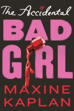 EE18ers ~ Excerpt from THE ACCIDENTAL BAD GIRL by Maxine Kaplan  + Giveaway!