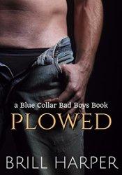 Plowed (Blue Collar Bad Boys, #7) Pdf Book