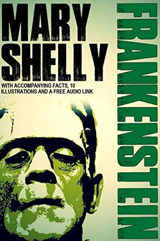 Frankenstein: With Accompanying Facts, 10 Illustrations, and a Free Audio Link.