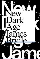 New Dark Age: Technology and the End of the Future Book Pdf