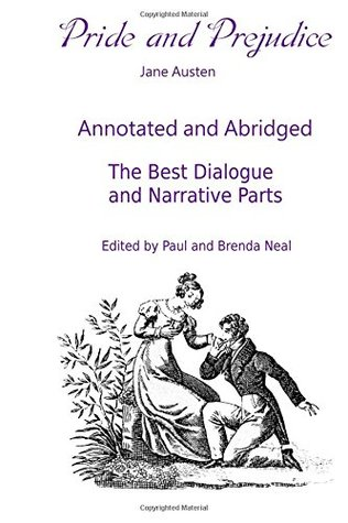Pride and Prejudice - Annotated and Abridged - The Best Dialogue and Narrative Parts: Edited by Paul and Brenda Neal