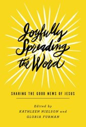 Joyfully Spreading the Word: Sharing the Good News of Jesus Book