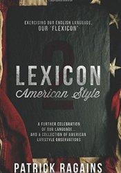 Lexicon: American Style 2: Exercising Our English Language, Our 'Flexicon' Pdf Book