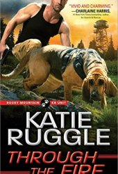Through the Fire (Rocky Mountain K9 Unit, #4) Pdf Book