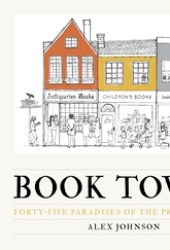 Book Towns: Forty Five Paradises of the Printed Word Book