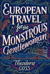 European Travel for the Monstrous Gentlewoman (The Extraordinary Adventures of the Athena Club, #2) Pdf Book
