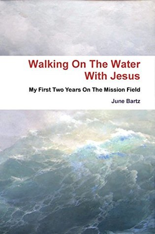 Walking On The Water: My First Two Years On The Mission Field