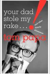 Your Dad Stole My Rake: And Other Family Dilemmas Book