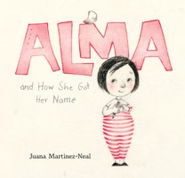 """Alma and How She Got Her Name,"" illustrated and written by Juana Martinez-Neal"