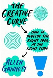 The Creative Curve: How to Develop the Right Idea at the Right Time Book Pdf