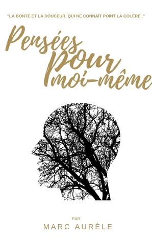 Pensées pour moi-même: Marc Aurèle