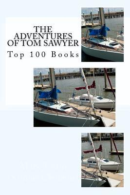 The Adventures of Tom Sawyer, Complete: Top 100 Books