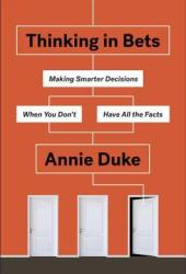 Thinking in Bets: Making Smarter Decisions When You Don't Have All the Facts Book Pdf