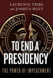 To End a Presidency: The Power of Impeachment Book