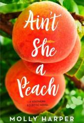 Ain't She a Peach? (Southern Eclectic, #2) Book