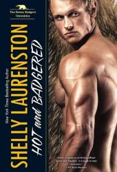 Hot and Badgered (The Honey Badgers, #1)