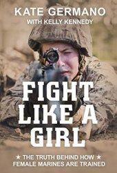 Fight Like a Girl: The Truth Behind How Female Marines Are Trained Book