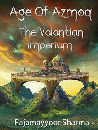 BOOK REVIEW: Age of Azmoq – The Valantian Imperium by Rajamayyoor Sharma