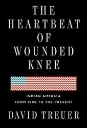 The Heartbeat of Wounded Knee: Native America from 1890 to the Present Pdf Book