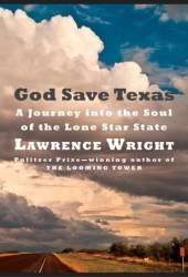 God Save Texas: A Journey Into the Soul of the Lone Star State Book