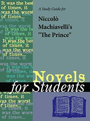 A Study Guide for Niccolò Machiavelli's The Prince (Novels for Students)