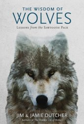 The Wisdom of Wolves: Lessons from the Sawtooth Pack Book