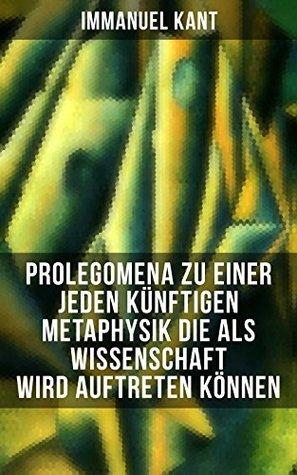 Prolegomena zu einer jeden künftigen Metaphysik die als Wissenschaft wird auftreten können: Die transzendentalen Hauptfragen: Wie ist reine Mathematik ... überhaupt möglich?