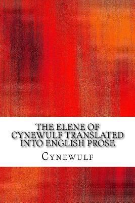 The Elene of Cynewulf Translated Into English Prose